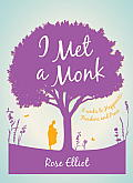 I Met a Monk: Eight Weeks to Love, Happiness and Freedom