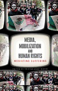 Media, Mobilization and Human Rights: Mediating Suffering