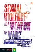 Sexual Violence As A Weapon Of War Perceptions Prescriptions Problems In The Congo & Beyond