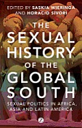 The Sexual History of the Global South: Sexual Politics in Africa, Asia, and Latin America