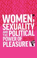 Women Sexuality & The Political Power Of Pleasure Sex Gender & Empowerment
