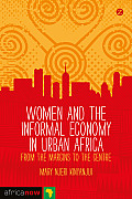 Women and the Informal Economy in Urban Africa: From the Margins to the Centre