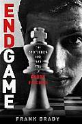 Endgame The Spectacular Rise & Fall of Bobby Fischer