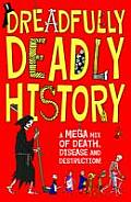 Dreadfully Deadly History A Mega Mix of Death Disease & Destruction