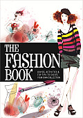 The Fashion Book: Advice, Activities & Top Tips to Create Your Own Collection