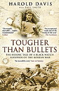 Tougher Than Bullets: The Heroic Tale of a Black Watch Survivor of the Korean War