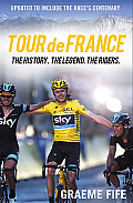 Tour de France: The History. the Legend. the Riders.