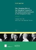 The Changing Role of the European Council in the Institutional Framework of the European Union - Consequences for the European Integration Process