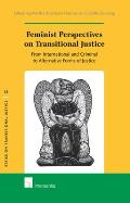 Feminist Perspectives on Transitional Justice - From International and Criminal to Alternative Forms of Justice