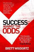 Success Against the Odds: Five Lessons in How To Achieve the Impossible; the Story of Teach First