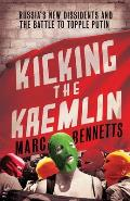 Kicking the Kremlin: Russia's New Dissidents and the Battle to Topple Putin