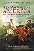 Men Who Lost America: British Command During the Revolutionary War and the Preservation of the Empire