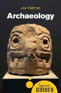 Archaeology: A Beginner's Guide (Beginner's Guides)