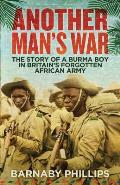 Another Mans War The Story of a Burma Boy in Britains Forgotten Army