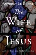 The Wife of Jesus: Ancient Texts and Modern Scandals