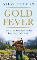 Gold Fever One Mans Adventures on the Trail of the Gold Rush