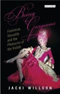 Being Gorgeous: Feminism, Sexuality and the Pleasures of the Visible (International Library of Cultural Studies)