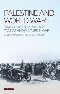 Palestine and World War I: Grand Strategy, Military Tactics and Culture in War (Library of Modern Middle East Studies)