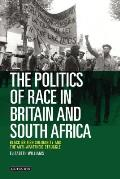 The Politics of Race in Britain and South Africa: Black British Solidarity and the Anti-Apartheid Struggle