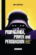 International Library of Historical Studies #90: Propaganda, Power and Persuasion: From World War I to Wikileaks