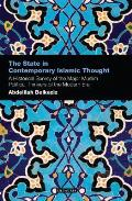 The State in Contemporary Islamic Thought: A Historical Survey of the Major Muslim Political Thinkers of the Modern Era