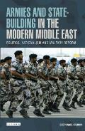 Library of Modern Middle East Studies #149: Armies and State-Building in the Modern Middle East: Politics, Nationalism and Military Reform