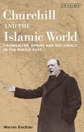 Churchill and the Islamic World: Orientalism, Empire and Diplomacy in the Middle East