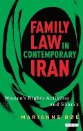 Family Law in Contemporary Iran: Women's Rights Activism and Shari'a (International Library of Iranian Studies)