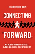 Connecting Forward - Advanced Networking For Executives Changing Jobs, Company, Industry Or Country by Jordi Robert-ribes