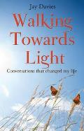 Walking Towards Light: Conversations That Changed My Life