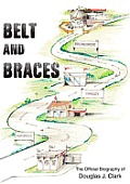 Belt and Braces: the Official Biography of Douglas J. Clark