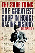 Sure Thing: the Greatest Coup in Horse Racing History