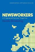 Newsworkers: A Comparative European Perspective (Comparative Media, Communication and Culture)