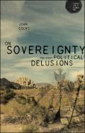 On Sovereignty and Other Political Delusions: On Sovereignty and Other Political Delusions (Theory for a Global Age)