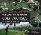 Worlds Greatest Golf Courses on Google Earth
