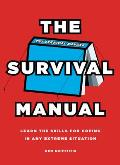 The Survival Manual: Learn the Skills for Coping in Any Extreme Situation