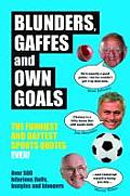Blunders, Gaffes and Own Goals: The Funniest and Daftest Sports Quotes Ever!