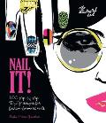 Nail It 100 Step by Step DIY Designs for Fashion Forward Nails