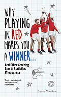 Why Playing in Red Makes You a Winner: And Other Amazing Sports Statistics Phenomena