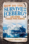 How Do You Survive on an Iceberg?: And Other Puzzles with Science