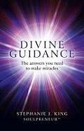 Divine Guidance: The Answers You Need to Make Miracles