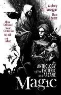 Magic: an Anthology of the Esoteric & Arcane