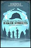 Two Hundred & Twenty One Baker Streets An Anthology of Holmesian Tales Across Time & Space