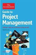 Economist Guide To Project Management: Getting It Right and Achieving Lasting Benefit