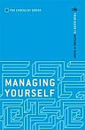 Managing Yourself: Your Guide To Getting It Right
