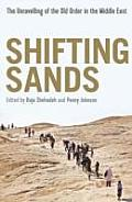 Shifting Sands The Unravelling of the Old Order in the Middle East