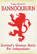Bannockburn: Scotland's Greatest Battle For Independence by Angus Konstam