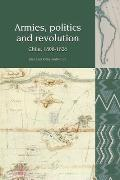 Armies, Politics & Revolution: Chile, 1808-1826 (Liverpool Latin American Studies) by Cruz Juan Luis Ossa Santa