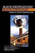 Black Knowledges/Black Struggles: Essays in Critical Epistemology (Forecaast Lup)