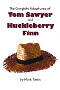 Complete Adventures of Tom Sawyer & Huckleberry Finn Unabridged & Illustrated The Adventures of Tom Sawyer Adventures of Huckleberry Finn